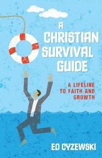 A Christian Survival Guide a Lifeline to Faith and Growth